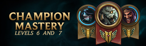 Champion Mastery Levels 6 And 7 Now Live