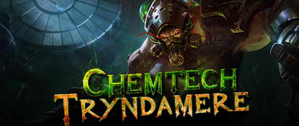 Chemtech Tryndamere - Now Available